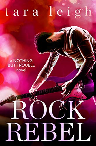 (Rock Rebel (Nothing but Trouble Book 3))