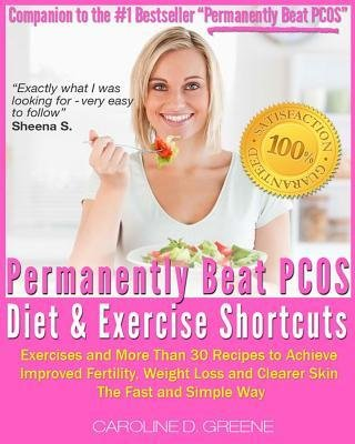 [ The Permanently Beat Pcos Diet & Exercise Shortcuts: Cookbook, Recipes & Exercise Greene, Caroline D. ( Author ) ] { Paperback } 2013