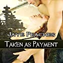 Taken as Payment Audiobook by Jaye Peaches Narrated by Cassius Mishima