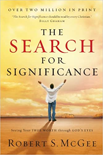 The Search For Significance: Seeing Your True Worth Through