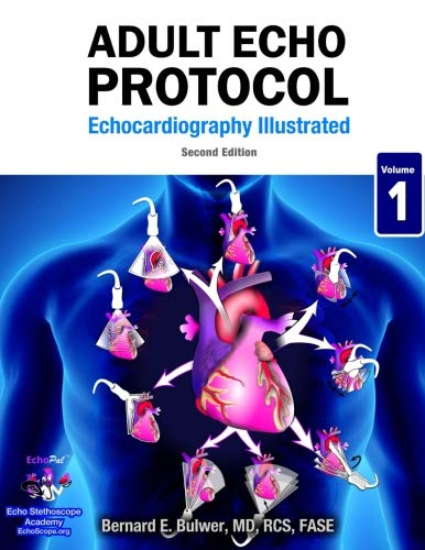 Adult Echo Protocol - Second Edition (Echocardiography Illustrated) (Volume 1)