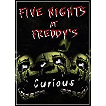Five Nights at Freddy's: Curious? (An Unofficial FNAF Tale Book 1)
