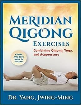 Meridian Qigong Exercises: Combining Qigong, Yoga