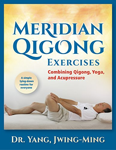 Meridian Qigong Exercises: Combining Qigong, Yoga, and Acupressure