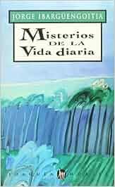 Misterios de la vida diaria Obras de Jorge Ibargüengoitia