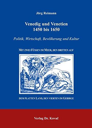 Venedig und Venetien 1450 bis 1650: Politik, Wirtschaft, Bevölkerung und Kultur: Mit zwei Füssen im Meer, den dritten auf dem platten Land, den (Studien zur Geschichtsforschung der Neuzeit)