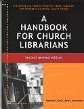 A Handbook for Church Librarians (Second Revised Edition) (Second Revised Edition)