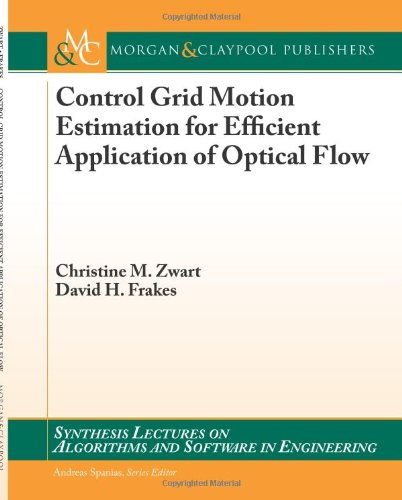 Control Grid Motion Estimation for Efficient Application of Optical Flow by Christine M. Zwart , David H. Frakes, Publisher : Morgan & Claypool Publishers