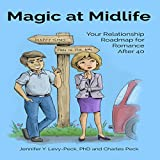 Magic at Midlife: Your Relationship Roadmap for Romance After 40