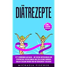 Diätrezepte: Fett verbrennen am Bauch – Mit diesem Diätkochbuch den Stoffwechsel beschleunigen und sich gesund ernähren, Endlich schlank werden und Ihr Übergewicht verlieren! (German Edition)