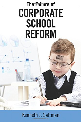 The Failure of Corporate School Reform (Critical Interventions: Politics, Culture and the Promise of Democracy)