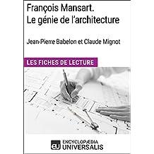 François Mansart. Le génie de l'architecture, dir. Jean-Pierre Babelon et Claude Mignot: Les Fiches de Lecture d'Universalis (French Edition)