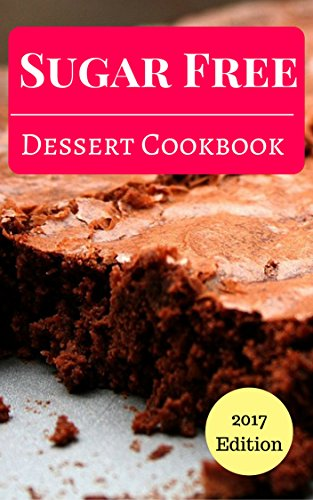 Sugar Free Dessert Cookbook: Delicious And Easy Sugar Free Dessert And Baking Recipes (Sugar Free Recipes Book 1) by Jenn Anderson