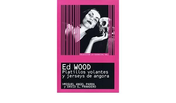 Lo Esencial de ... ED WOOD. Platillos volantes y jerseys de angora (Spanish Edition) - Kindle edition by David G. Panadero, Miguel Ángel Parra .