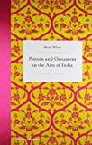 Pattern and Ornament in the Arts of India, Henry Wilson, 0500515824