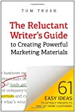 The Reluctant Writer's Guide to Creating Powerful Marketing Materials, Tom Trush, 1452876894