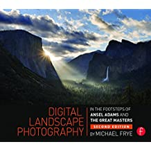 Digital Landscape Photography: In the Footsteps of Ansel Adams and the Masters