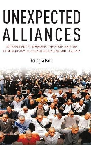 Unexpected Alliances: Independent Filmmakers, the State, and the Film Industry in Postauthoritarian South Korea
