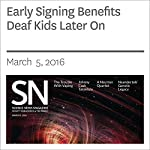 Early Signing Benefits Deaf Kids Later On | Laura Sanders