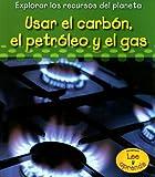 Usar el Carbón, el Petróleo y el Gas, Sharon Katz Cooper, 1432902482