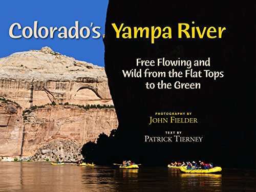 Colorado's Yampa River: Free Flowing & Wild from the Flat Tops to the (Flat Tops Wilderness)