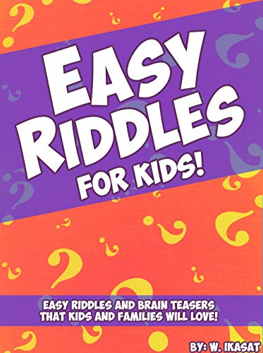 Easy Riddles for Kids!: Easy Riddles and Brain Teasers that Kids and Families Will Love!