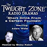 A Short Drink from a Certain Fountain: The Twilight Zone Radio Dramas | Lou Holz,Rod Serling