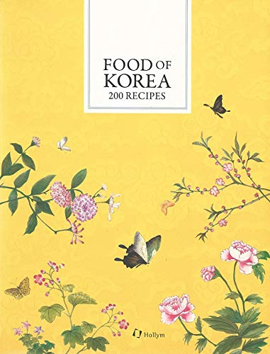 Food of Korea: 200 Recipes by Korean Food Promotion Institute