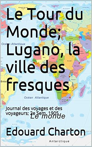 Le Tour du Monde; Lugano, la ville des fresques (annoté): Journal des voyages et des voyageurs; 2e Sem. 1905 (French Edition)
