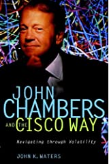 John Chambers and the Cisco Way: Navigating Through Volatility Hardcover