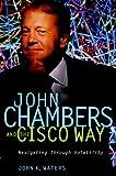 John Chambers and the Cisco Way: Navigating Through Volatility