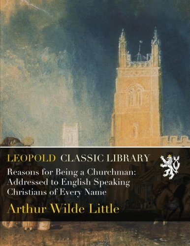 Read Online Reasons for Being a Churchman: Addressed to English Speaking Christians of Every Name PDF