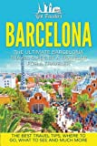 Barcelona: The Ultimate Barcelona Travel Guide By A Traveler For A Traveler: The Best Travel Tips: Where To Go, What To See And Much More (Lost ... Tour, Barcelona Spain, Barcelona Guidebook)