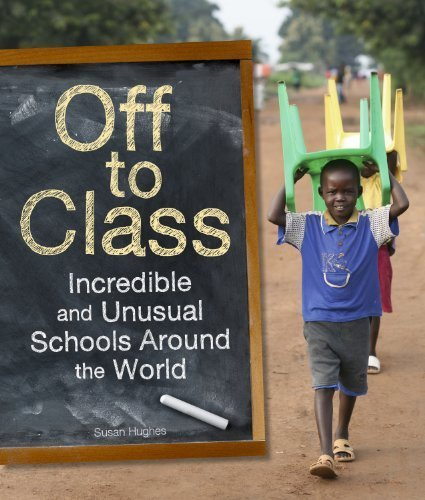 Off to Class: Incredible and Unusual Schools Around the World by Hughes, Susan (2011) Hardcover