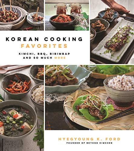 Korean Cooking Favorites: Kimchi, BBQ, Bibimbap and So Much More (%) by Hyegyoung K. Ford