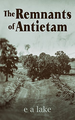 The Remnants of Antietam by [lake, e a]