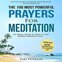 Prayer | The 100 Most Powerful Prayers for Meditation | 2 Amazing Bonus Books to Pray for Your Inner Child & Action: Sit Back, Relax & Take in the World Around You
