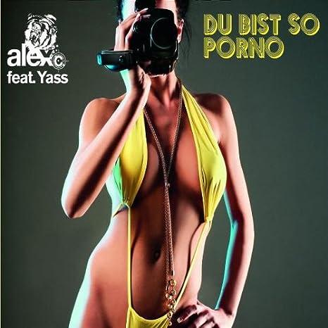 alex du bis so porno