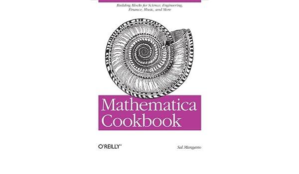 Mathematica Cookbook: Building Blocks for Science, Engineering, Finance, Music, and More (English Edition) eBook: Sal Mangano: Amazon.es: Tienda Kindle
