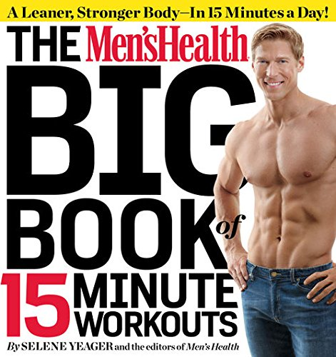 The Men's Health Big Book of 15-Minute Workouts:A Leaner, Stronger Body--in 15 Minutes a Day!