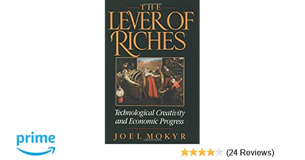 The lever of riches technological creativity and economic progress the lever of riches technological creativity and economic progress joel mokyr 9780195074772 amazon books fandeluxe Choice Image