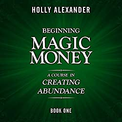 Beginning Magic Money: A Course in Creating Abundance: Magic Money Books, 1