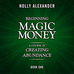 Beginning Magic Money: A Course in Creating Abundance: Magic Money Books, 1 Audiobook