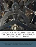 Report of the Committee on the Commerce and Navigation of the United States, , 1173824367