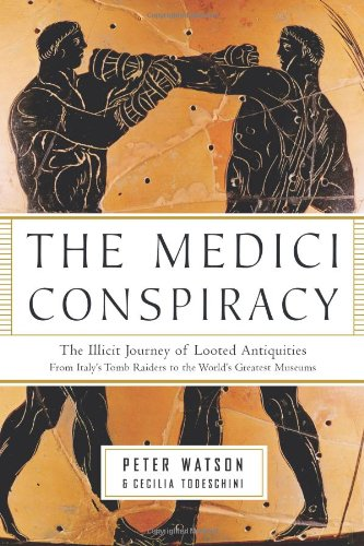 The Medici Conspiracy: The Illicit Journey of Looted Antiquities--From Italy's Tomb Raiders to the World's Greatest Museums