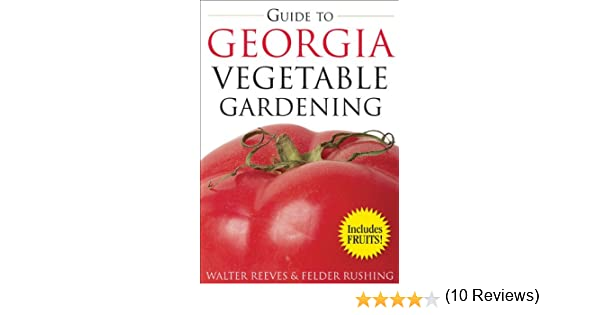 Guide To Georgia Vegetable Gardening (Vegetable Gardening Guides): Walter  Reeves: 9781591863915: Amazon.com: Books
