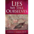 Lies We Tell Ourselves: The Psychology of Self-Deception