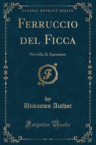 Ferruccio del Ficca: Novella di Anonimo (Classic Reprint)