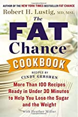 The Fat Chance Cookbook: More than 100 Recipes Ready in Under 30 Minutes to Help You Lose the Sugar and the Weight by Robert H. Lustig Cindy Gershen Heather Millar(2008-11-14) Hardcover