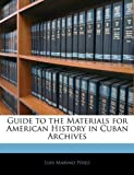 Guide to the Materials for American History in Cuban Archives, Luis Marino Pérez, 1144036879